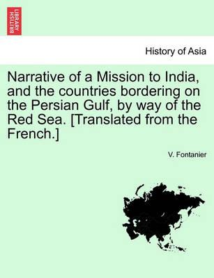 Narrative of a Mission to India, and the Countries Bordering on the Persian Gulf, by Way of the Red Sea. [Translated from the French.]