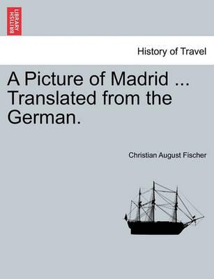 A Picture of Madrid ... Translated from the German.