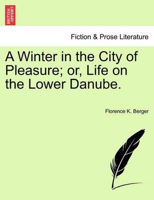 A Winter in the City of Pleasure; Or, Life on the Lower Danube.