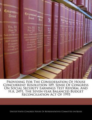 Providing for the Consideration of House Concurrent Resolution 109, Sense of Congress on Social Security Earnings Test Reform, and H.R. 2491, the Seven-Year Balanced Budget Reconciliation Act of 1995