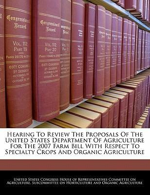 Hearing to Review the Proposals of the United States Department of Agriculture for the 2007 Farm Bill with Respect to Specialty Crops and Organic Agriculture