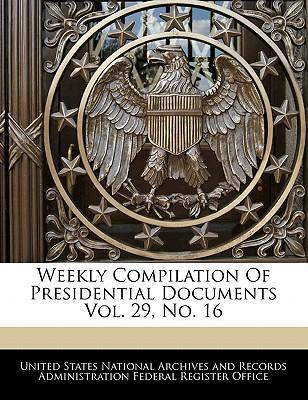 Weekly Compilation of Presidential Documents Vol. 29, No. 16