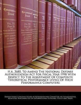 H.R. 3680, to Amend the National Defense Authorization ACT for Fiscal Year 1998 with Respect to the Adjustment of Composite Theoretical Performance Levels of High Performance Computers
