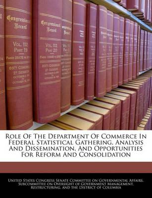 Role of the Department of Commerce in Federal Statistical Gathering, Analysis and Dissemination, and Opportunities for Reform and Consolidation