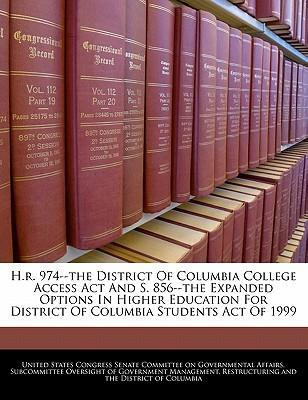 H.R. 974--The District of Columbia College Access ACT and S. 856--The Expanded Options in Higher Education for District of Columbia Students Act of 1999