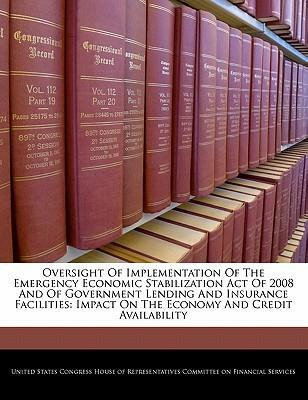 Oversight of Implementation of the Emergency Economic Stabilization Act of 2008 and of Government Lending and Insurance Facilities