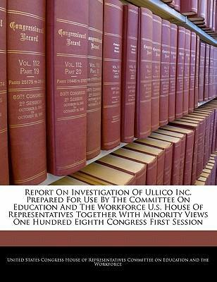 Report on Investigation of Ullico Inc. Prepared for Use by the Committee on Education and the Workforce U.S. House of Representatives Together with Minority Views One Hundred Eighth Congress First Session