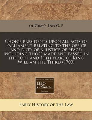 Choice Presidents Upon All Acts of Parliament Relating to the Office and Duty of a Justice of Peace
