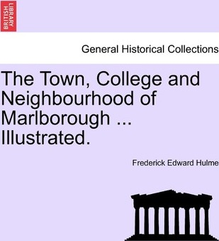 The Town, College and Neighbourhood of Marlborough ... Illustrated.