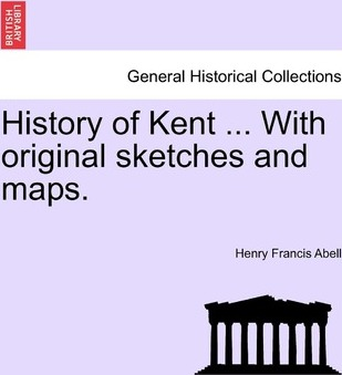 History of Kent ... with Original Sketches and Maps.