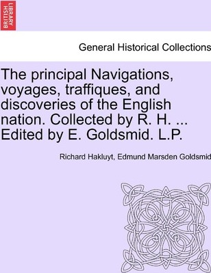 The Principal Navigations, Voyages, Traffiques, and Discoveries of the English Nation. Collected by R. H. ... Edited by E. Goldsmid. L.P. Vol.XIV