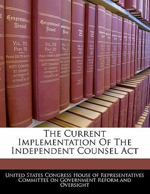 The Current Implementation of the Independent Counsel ACT