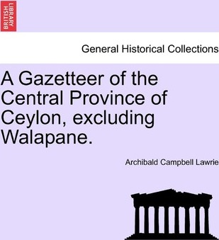 A Gazetteer of the Central Province of Ceylon, Excluding Walapane.
