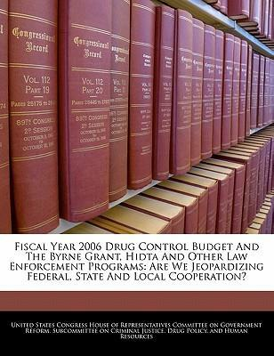 Fiscal Year 2006 Drug Control Budget and the Byrne Grant, Hidta and Other Law Enforcement Programs
