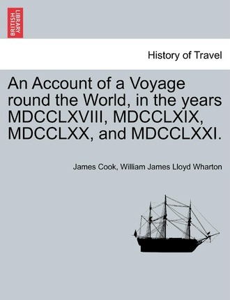 An Account of a Voyage Round the World, in the Years MDCCLXVIII, MDCCLXIX, MDCCLXX, and MDCCLXXI.