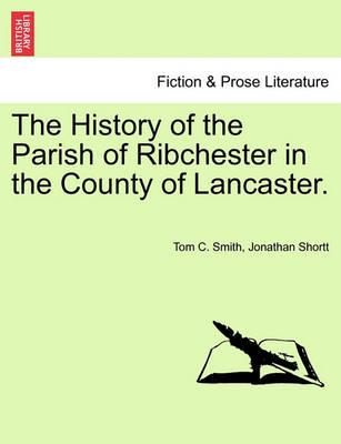 The History of the Parish of Ribchester in the County of Lancaster.