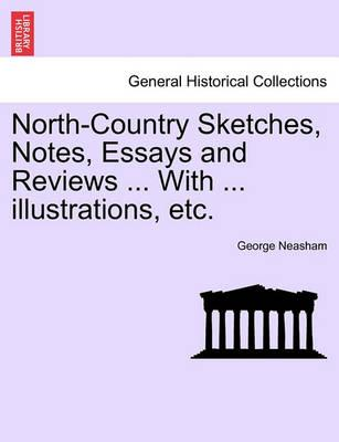 North-Country Sketches, Notes, Essays and Reviews ... with ... Illustrations, Etc.