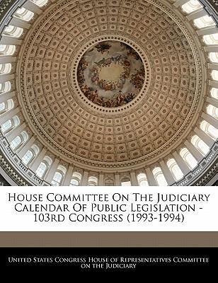 House Committee on the Judiciary Calendar of Public Legislation - 103rd Congress (1993-1994)
