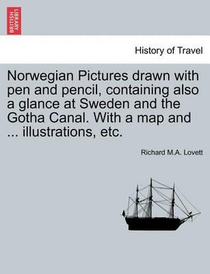 Norwegian Pictures Drawn with Pen and Pencil, Containing Also a Glance at Sweden and the Gotha Canal. with a Map and ... Illustrations, Etc.