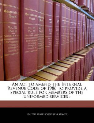 An ACT to Amend the Internal Revenue Code of 1986 to Provide a Special Rule for Members of the Uniformed Services .