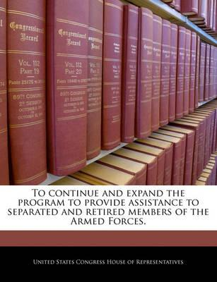 To Continue and Expand the Program to Provide Assistance to Separated and Retired Members of the Armed Forces.