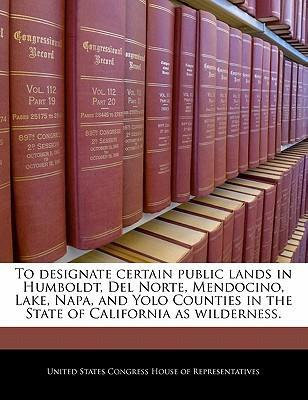To Designate Certain Public Lands in Humboldt, del Norte, Mendocino, Lake, Napa, and Yolo Counties in the State of California as Wilderness.