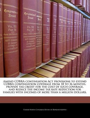Amend Cobra Continuation ACT Provisions to Extend Cobra Continuation Coverage from 18 to 36 Months, Provide Tax Credit for the Cost of Such Coverage, and Reduce the Income Tax Rate Reduction for Families with Incomes of More Than a Million Dollars.