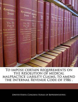 To Impose Certain Requirements on the Resolution of Medical Malpractice Liability Claims, to Amend the Internal Revenue Code of 1986 .