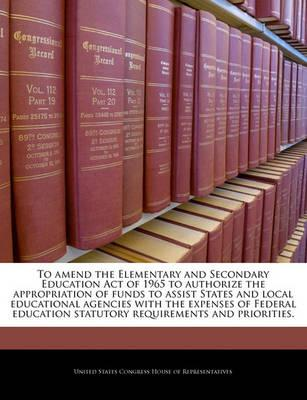 To Amend the Elementary and Secondary Education Act of 1965 to Authorize the Appropriation of Funds to Assist States and Local Educational Agencies with the Expenses of Federal Education Statutory Requirements and Priorities.