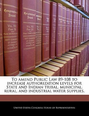 To Amend Public Law 89-108 to Increase Authorization Levels for State and Indian Tribal, Municipal, Rural, and Industrial Water Supplies.