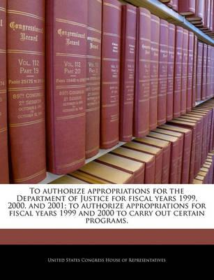 To Authorize Appropriations for the Department of Justice for Fiscal Years 1999, 2000, and 2001; To Authorize Appropriations for Fiscal Years 1999 and 2000 to Carry Out Certain Programs.