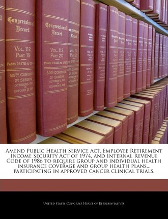 Amend Public Health Service ACT, Employee Retirement Income Security Act of 1974, and Internal Revenue Code of 1986 to Require Group and Individual Health Insurance Coverage and Group Health Plans... Participating in Approved Cancer Clinical Trials.