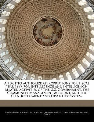 An ACT to Authorize Appropriations for Fiscal Year 1997 for Intelligence and Intelligence-Related Activities of the U.S. Government, the Community Management Account, and the C.I.A. Retirement and Disability System.