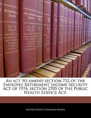 An ACT to Amend Section 712 of the Employee Retirement Income Security Act of 1974, Section 2705 of the Public Health Service ACT.