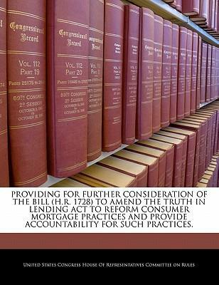 Providing for Further Consideration of the Bill (H.R. 1728) to Amend the Truth in Lending ACT to Reform Consumer Mortgage Practices and Provide Accountability for Such Practices.