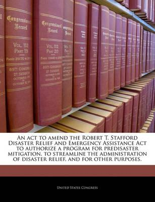 An ACT to Amend the Robert T. Stafford Disaster Relief and Emergency Assistance ACT to Authorize a Program for Predisaster Mitigation, to Streamline the Administration of Disaster Relief, and for Other Purposes.
