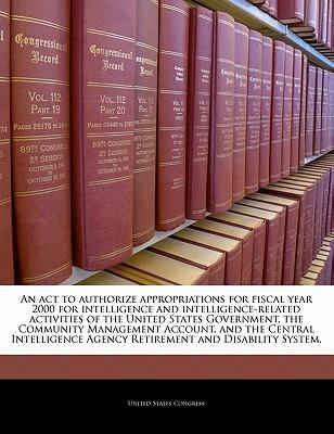 An ACT to Authorize Appropriations for Fiscal Year 2000 for Intelligence and Intelligence-Related Activities of the United States Government, the Community Management Account, and the Central Intelligence Agency Retirement and Disability System.