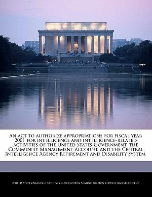 An ACT to Authorize Appropriations for Fiscal Year 2001 for Intelligence and Intelligence-Related Activities of the United States Government, the Community Management Account, and the Central Intelligence Agency Retirement and Disability System.