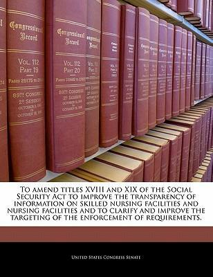 To Amend Titles XVIII and XIX of the Social Security ACT to Improve the Transparency of Information on Skilled Nursing Facilities and Nursing Facilities and to Clarify and Improve the Targeting of the Enforcement of Requirements.