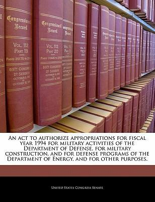 An ACT to Authorize Appropriations for Fiscal Year 1994 for Military Activities of the Department of Defense, for Military Construction, and for Defense Programs of the Department of Energy, and for Other Purposes.