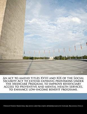 An ACT to Amend Titles XVIII and XIX of the Social Security ACT to Extend Expiring Provisions Under the Medicare Program, to Improve Beneficiary Access to Preventive and Mental Health Services, to Enhance Low-Income Benefit Programs.
