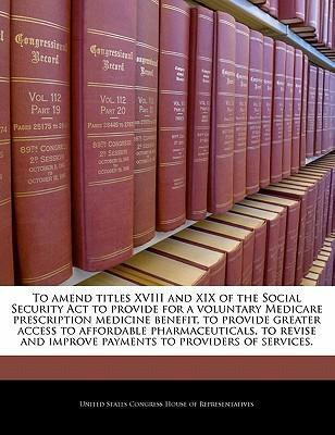 To Amend Titles XVIII and XIX of the Social Security ACT to Provide for a Voluntary Medicare Prescription Medicine Benefit, to Provide Greater Access to Affordable Pharmaceuticals, to Revise and Improve Payments to Providers of Services.