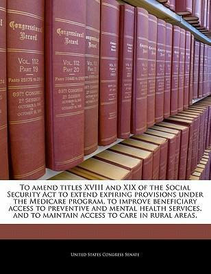 To Amend Titles XVIII and XIX of the Social Security ACT to Extend Expiring Provisions Under the Medicare Program, to Improve Beneficiary Access to Preventive and Mental Health Services, and to Maintain Access to Care in Rural Areas.
