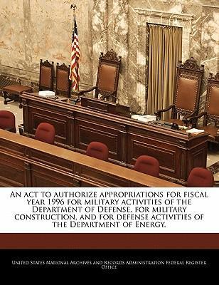 An ACT to Authorize Appropriations for Fiscal Year 1996 for Military Activities of the Department of Defense, for Military Construction, and for Defense Activities of the Department of Energy.
