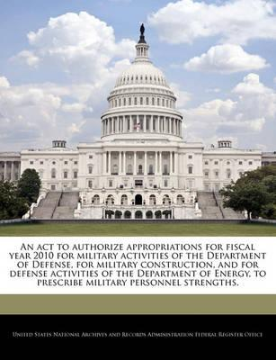 An ACT to Authorize Appropriations for Fiscal Year 2010 for Military Activities of the Department of Defense, for Military Construction, and for Defense Activities of the Department of Energy, to Prescribe Military Personnel Strengths.