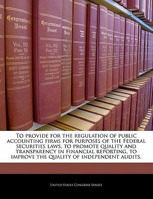 To Provide for the Regulation of Public Accounting Firms for Purposes of the Federal Securities Laws, to Promote Quality and Transparency in Financial Reporting, to Improve the Quality of Independent Audits.
