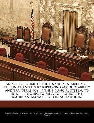 An ACT to Promote the Financial Stability of the United States by Improving Accountability and Transparency in the Financial System, to End Too Big to Fail'', to Protect the American Taxpayer by Ending Bailouts.