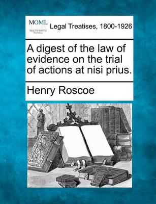 A Digest of the Law of Evidence on the Trial of Actions at Nisi Prius.