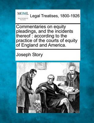 Commentaries on Equity Pleadings, and the Incidents Thereof
