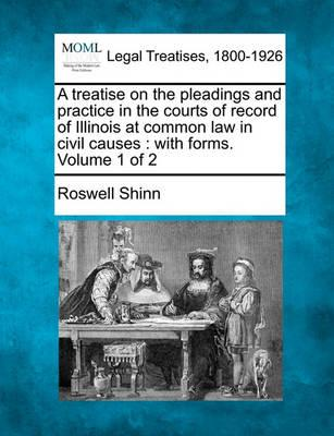 A Treatise on the Pleadings and Practice in the Courts of Record of Illinois at Common Law in Civil Causes